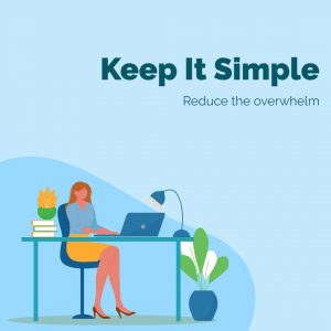 kiss it simple - reduce the overwhelm