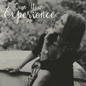 Own your experience