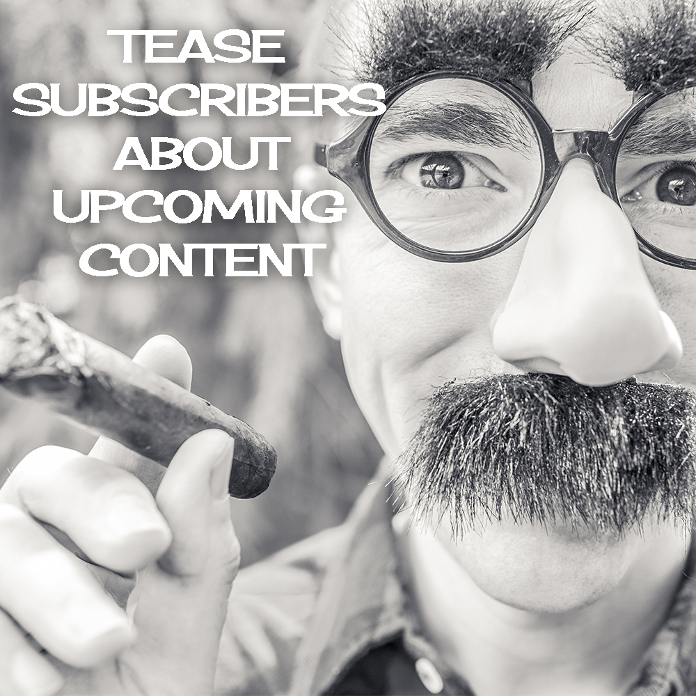 Tease subscribers about upcoming content