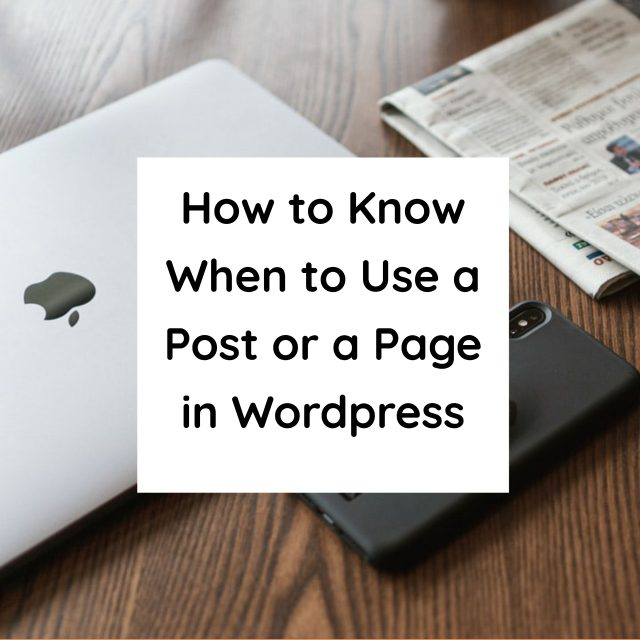 How to know when to use a post or a page in WordPress