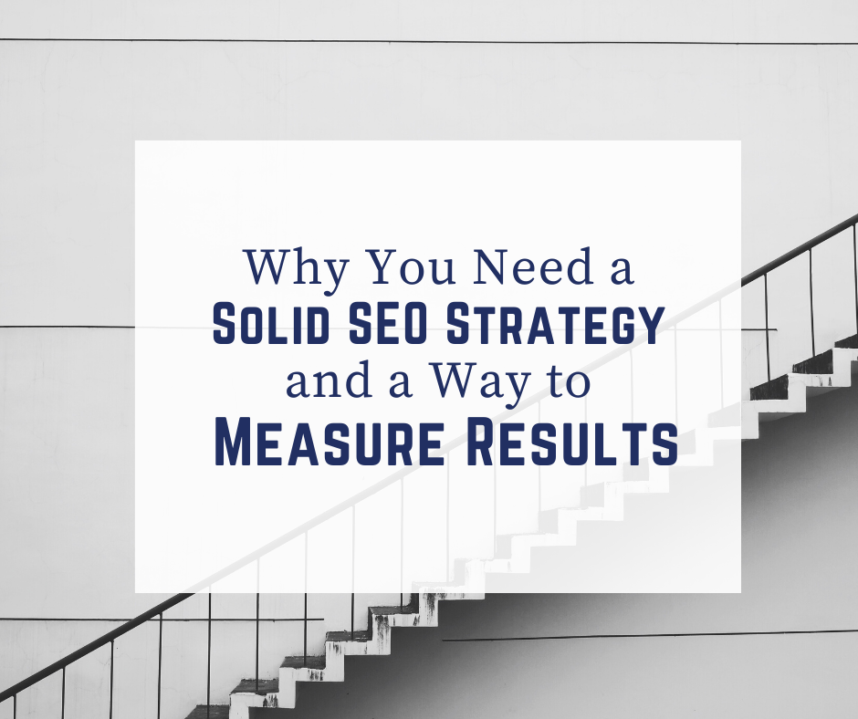 Why you need a solid SEO strategy and a way to measure results