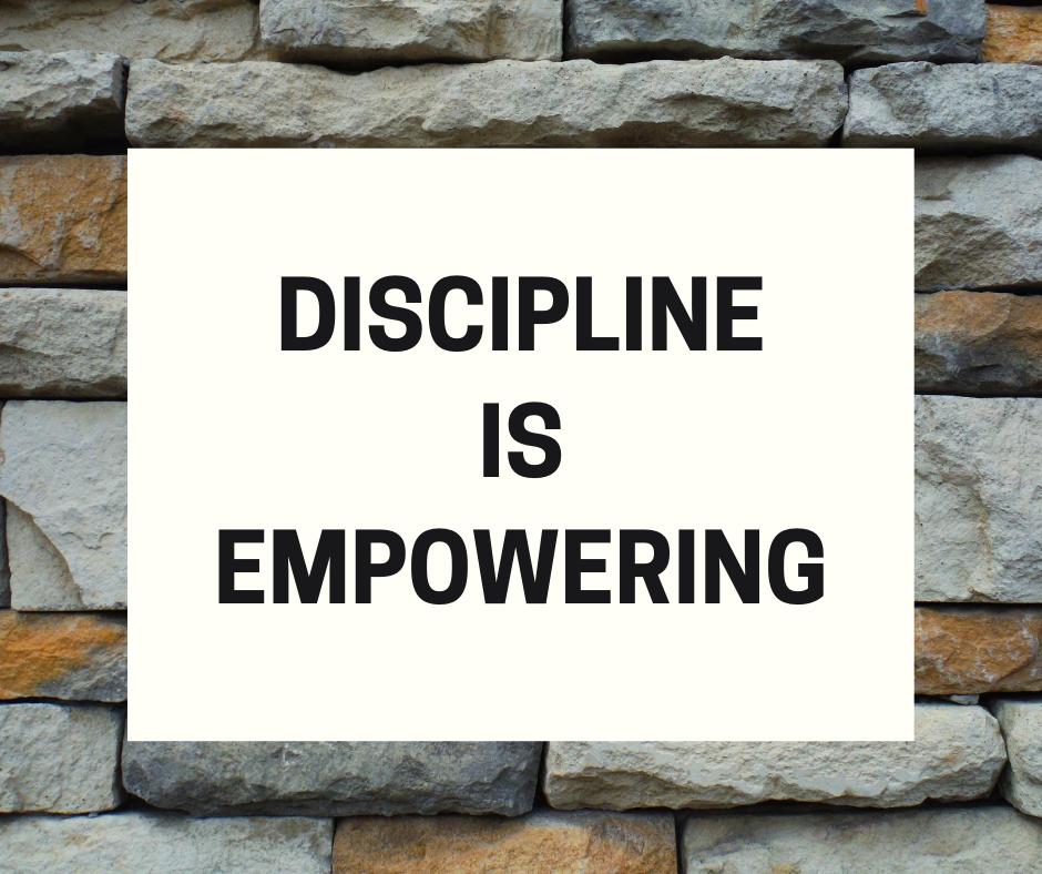 Discipline is Empowering