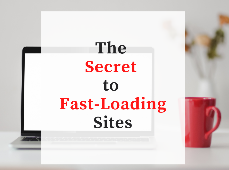 The Secret to Fast-Loading Sites